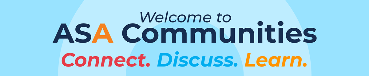 Graphic reads: Welcome to ASA Communities. Connect. Discuss, Learn